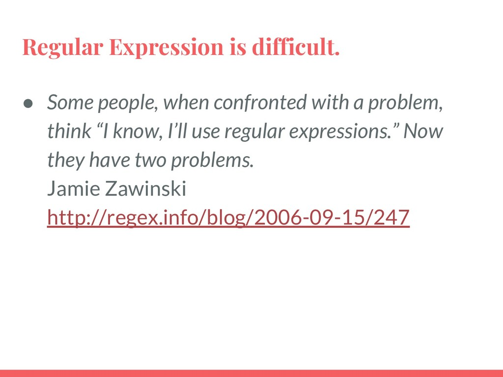 Regular Expression is difficult. ● Some people,...