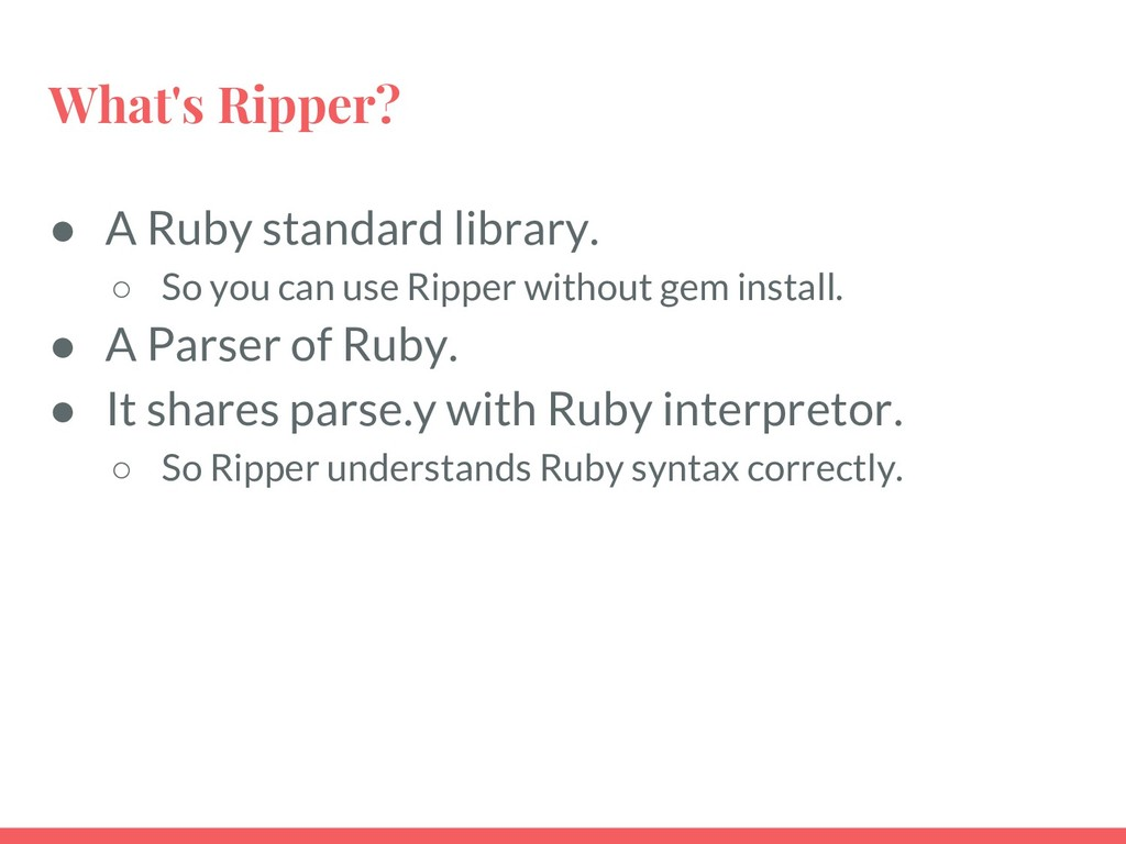 What's Ripper? ● A Ruby standard library. ○ So ...