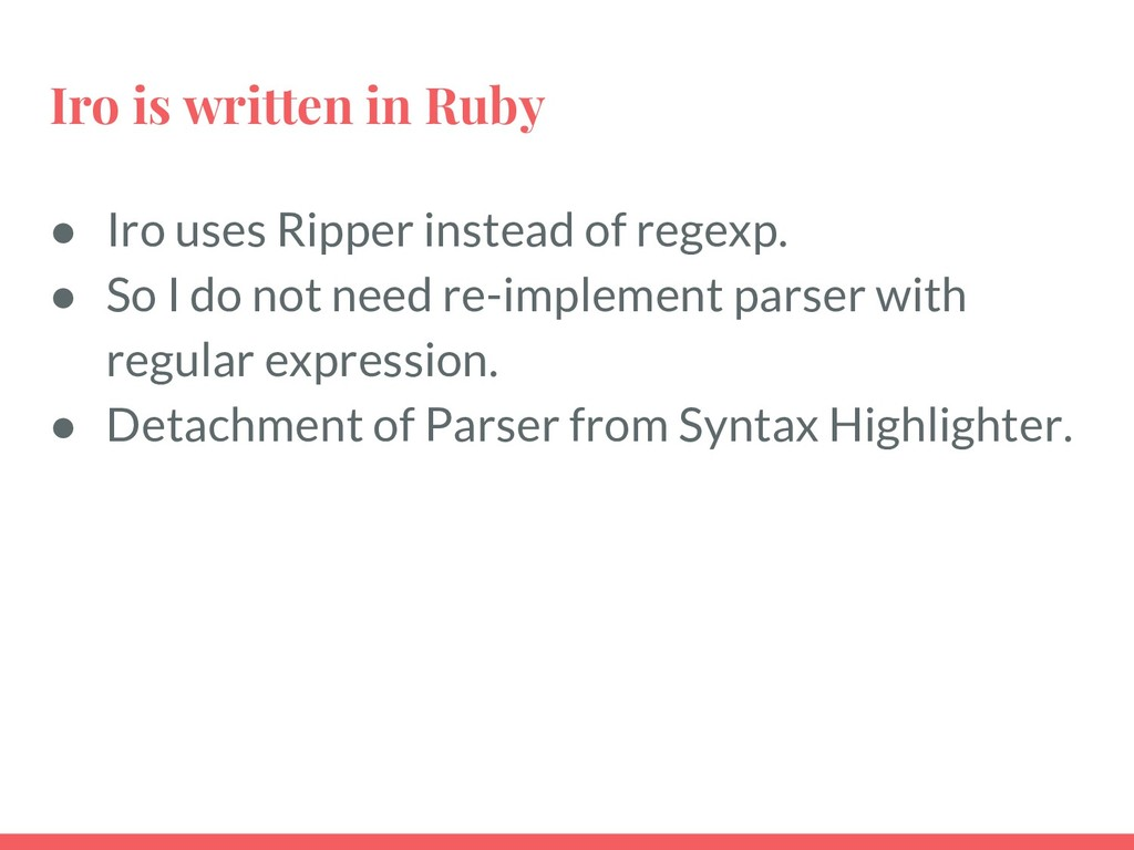 Iro is written in Ruby ● Iro uses Ripper instea...