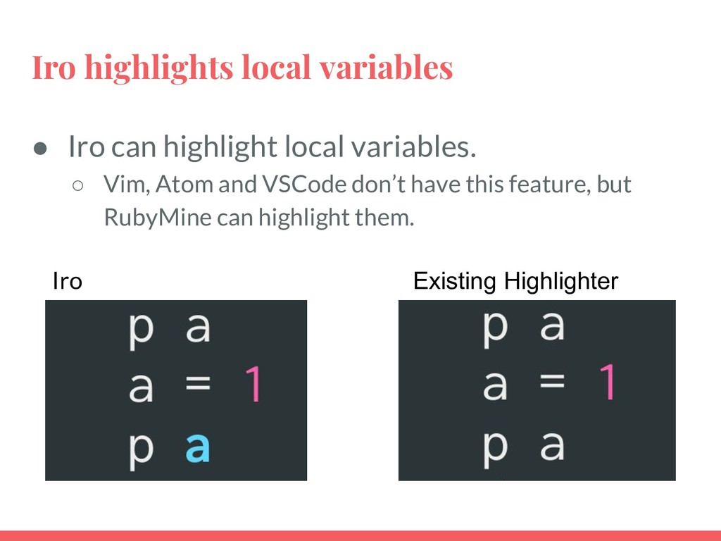 Iro highlights local variables ● Iro can highli...