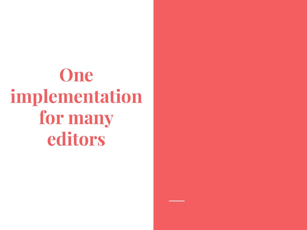 One implementation for many editors