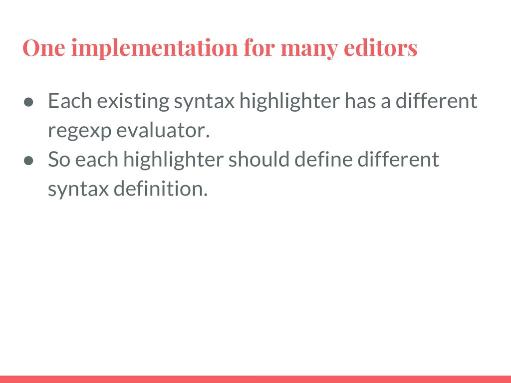 One implementation for many editors ● Each exis...