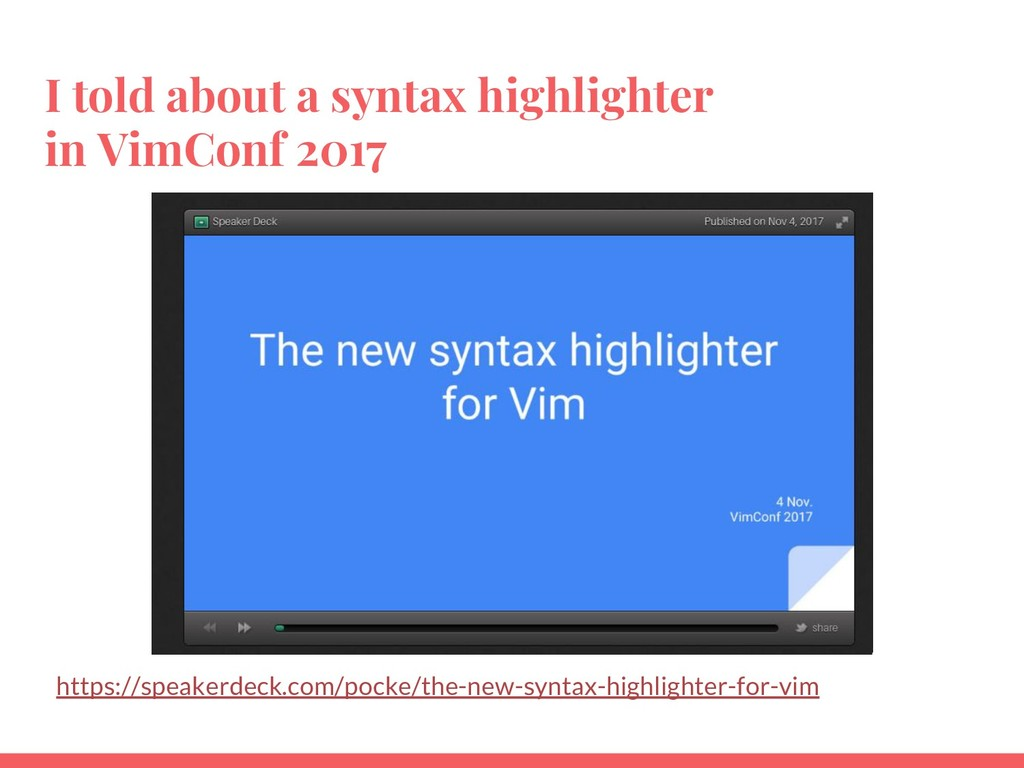 I told about a syntax highlighter in VimConf 20...