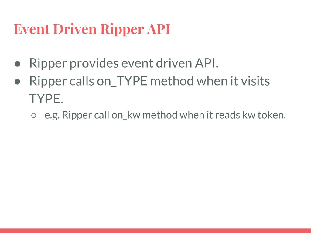 Event Driven Ripper API ● Ripper provides event...
