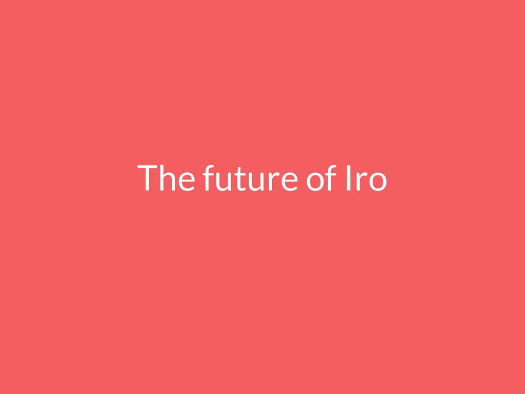 The future of Iro