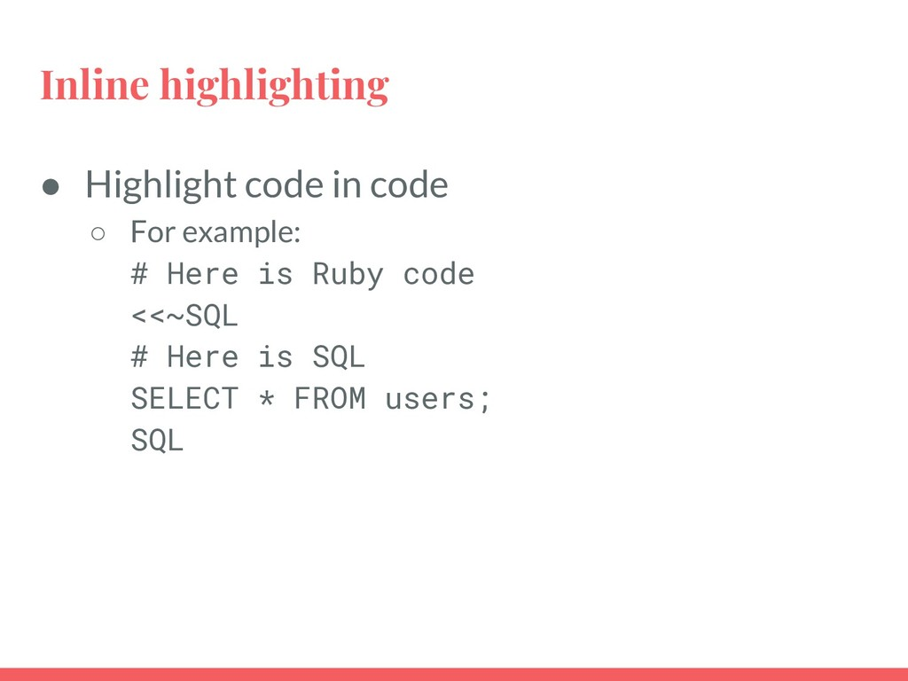 Inline highlighting ● Highlight code in code ○ ...