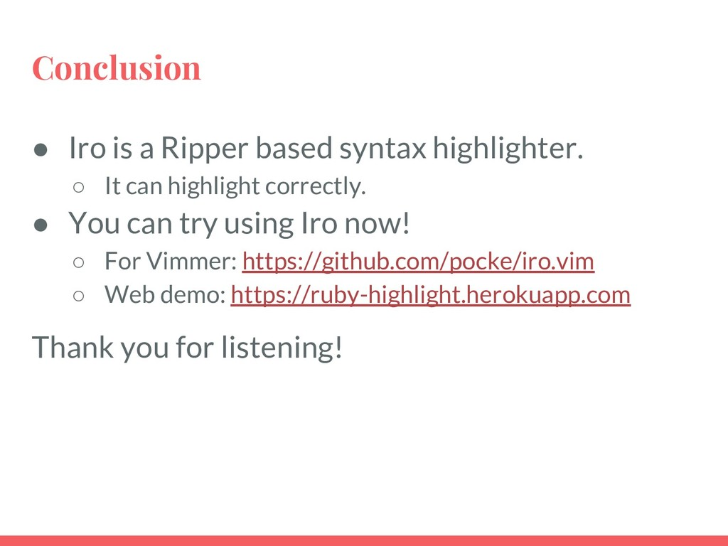 Conclusion ● Iro is a Ripper based syntax highl...