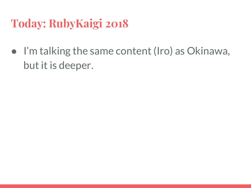 Today: RubyKaigi 2018 ● I'm talking the same co...