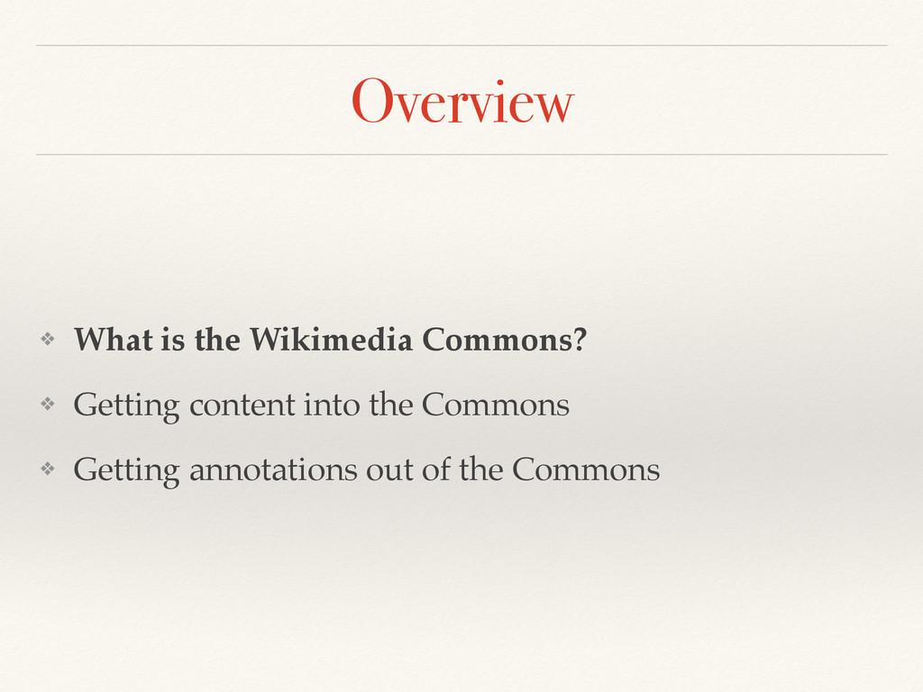 Overview ❖ What is the Wikimedia Commons? ❖ Get...