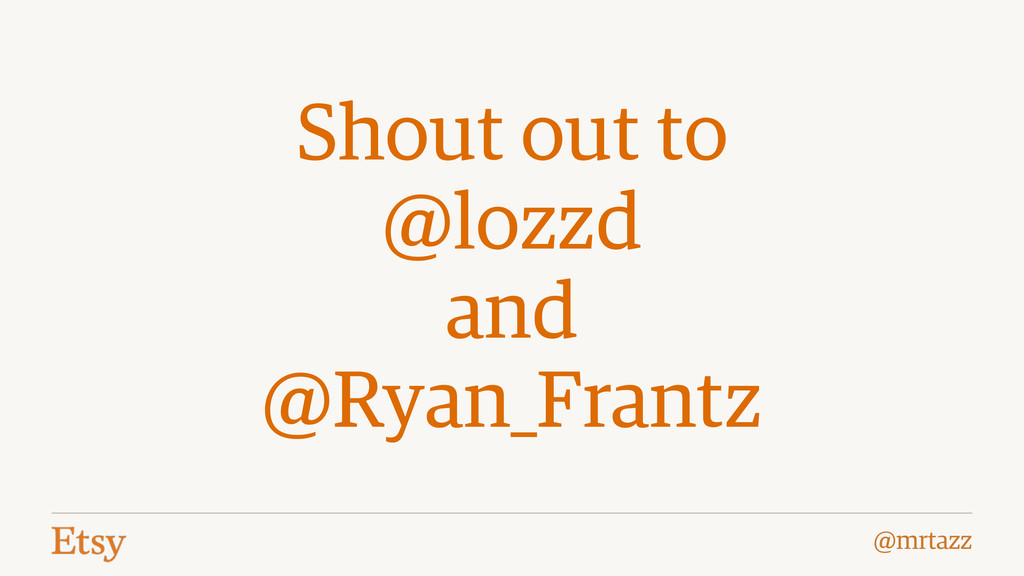 @mrtazz Shout out to @lozzd and @Ryan_Frantz