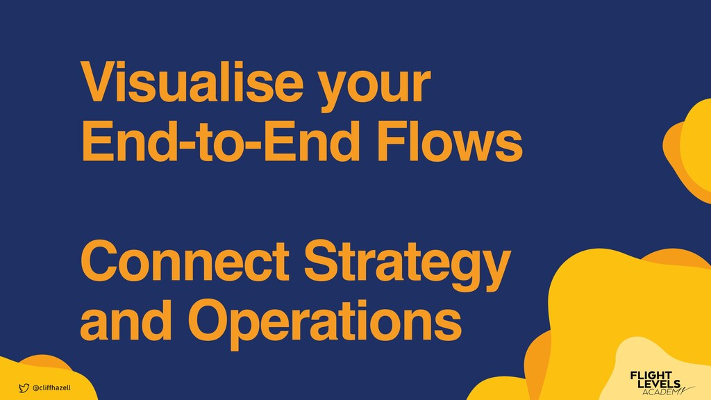 Visualise your    End-to-End Flow s  Connect St...