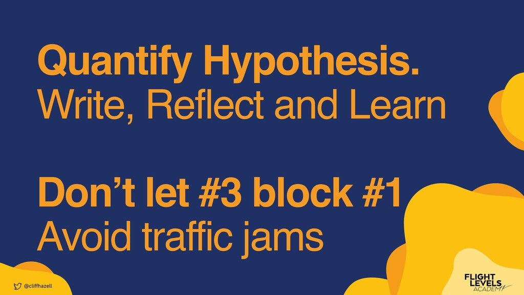 Quantify Hypothesis.    Write, Reflect and Lear...