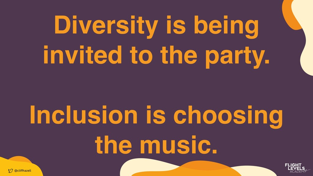 Diversity is being    invited to the party .  I...