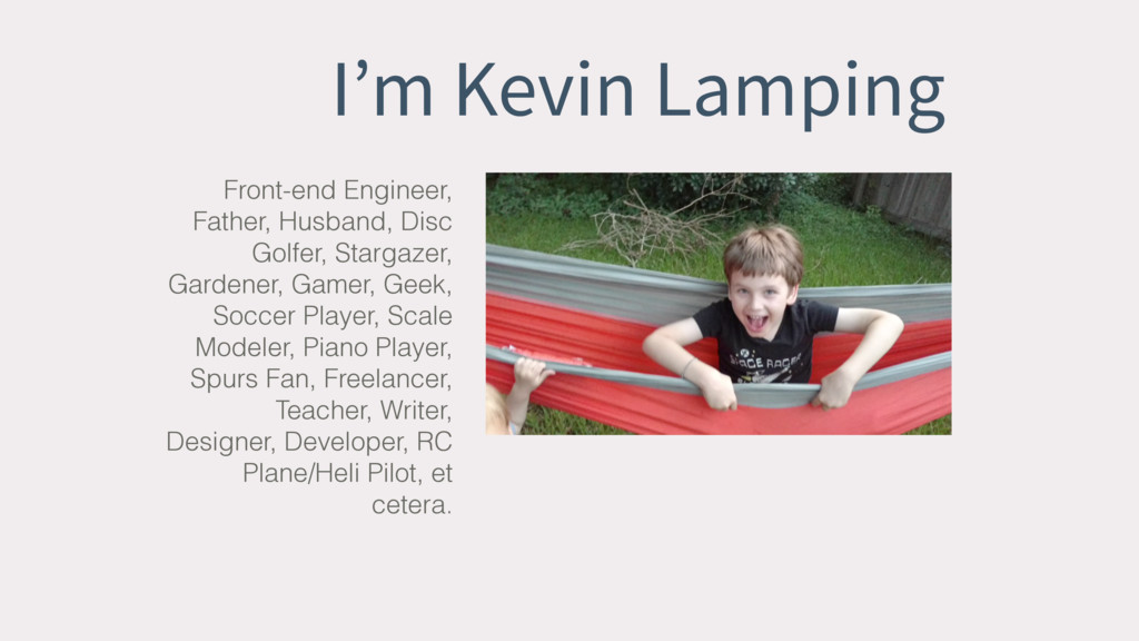 I'm Kevin Lamping Front-end Engineer, Father, H...