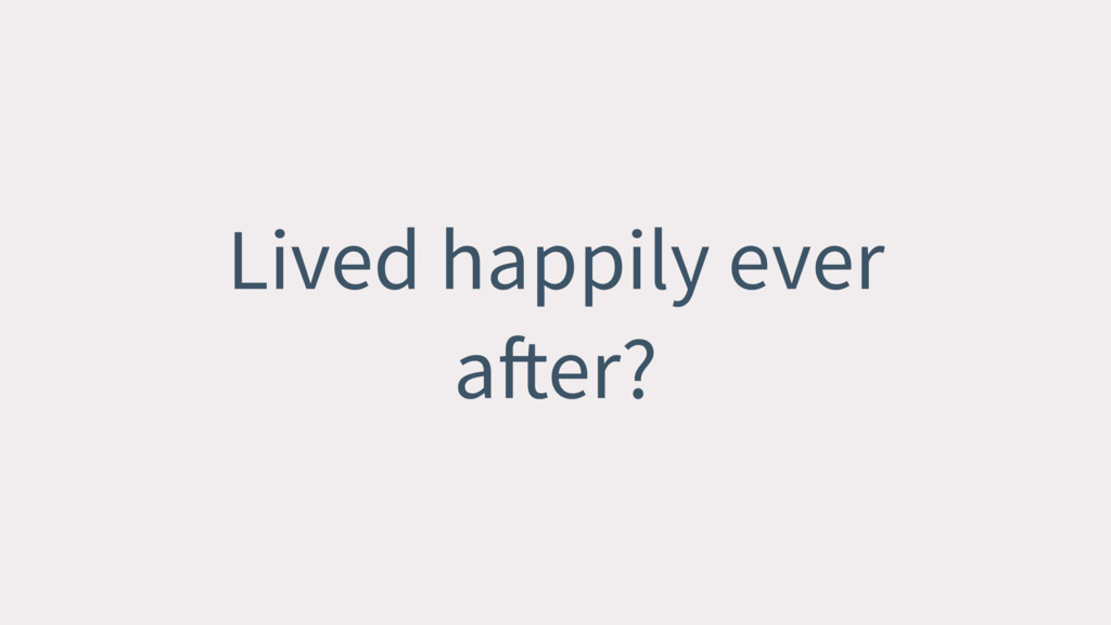 Lived happily ever after?
