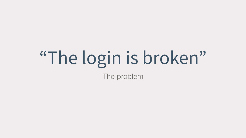 """The login is broken"" The problem"