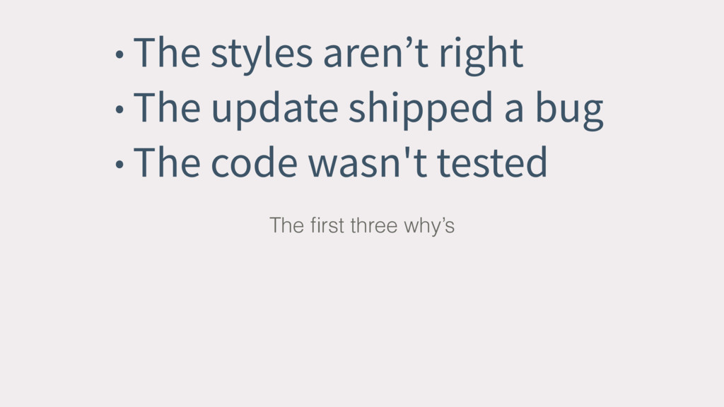 • The styles aren't right • The update shipped ...