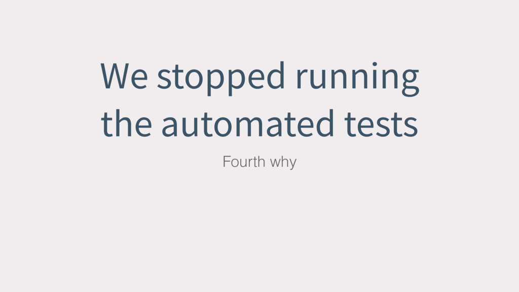 We stopped running the automated tests Fourth w...