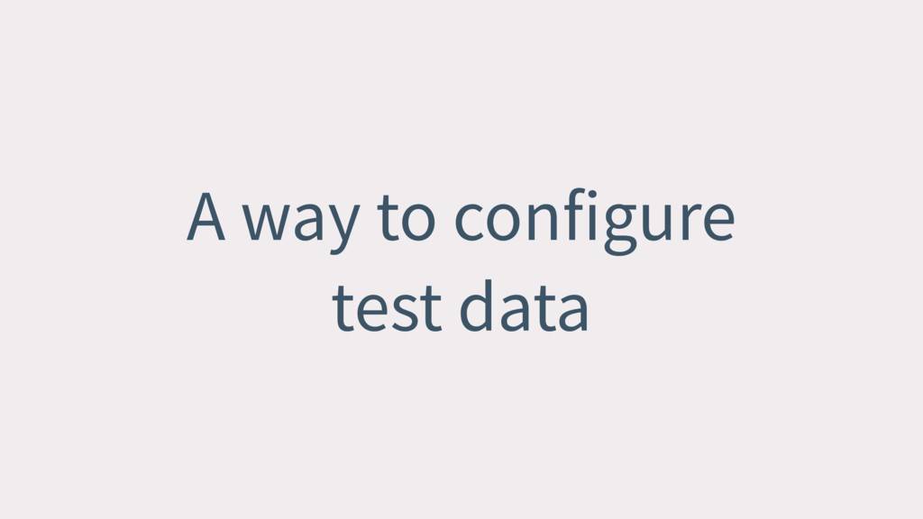A way to configure test data