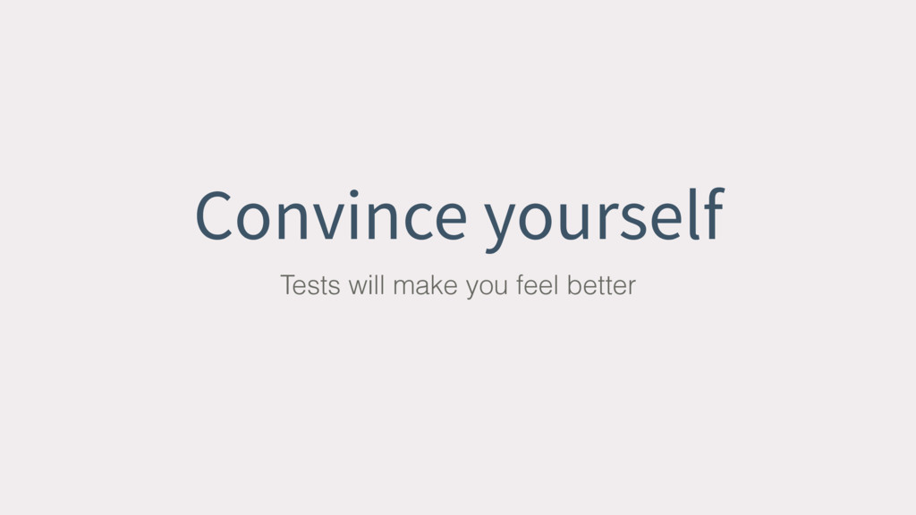 Convince yourself Tests will make you feel bett...
