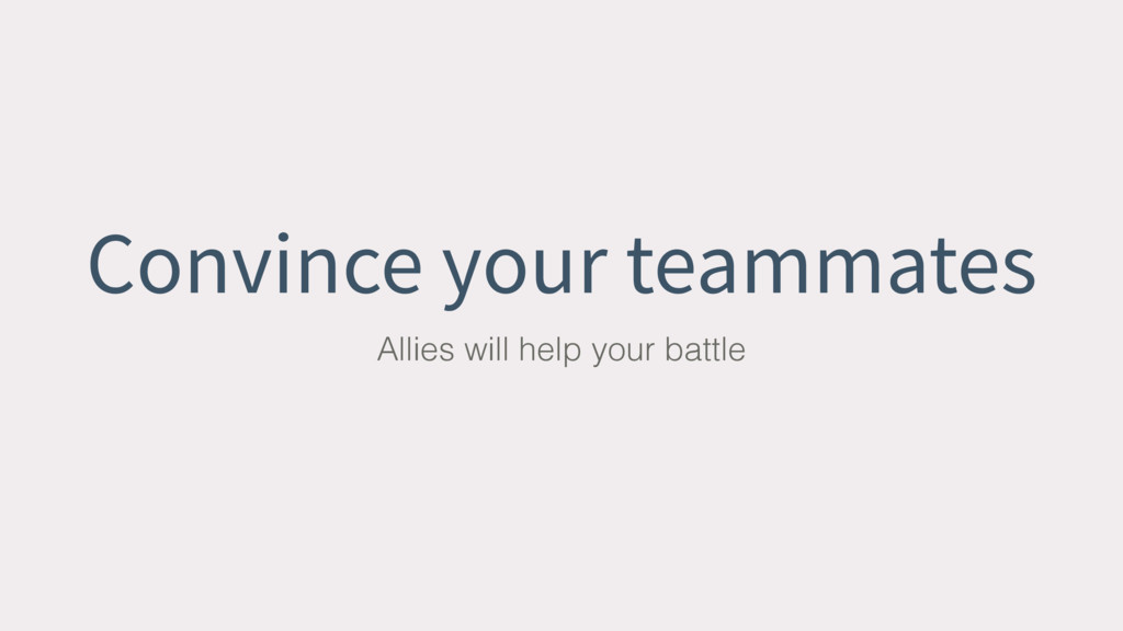 Convince your teammates Allies will help your b...