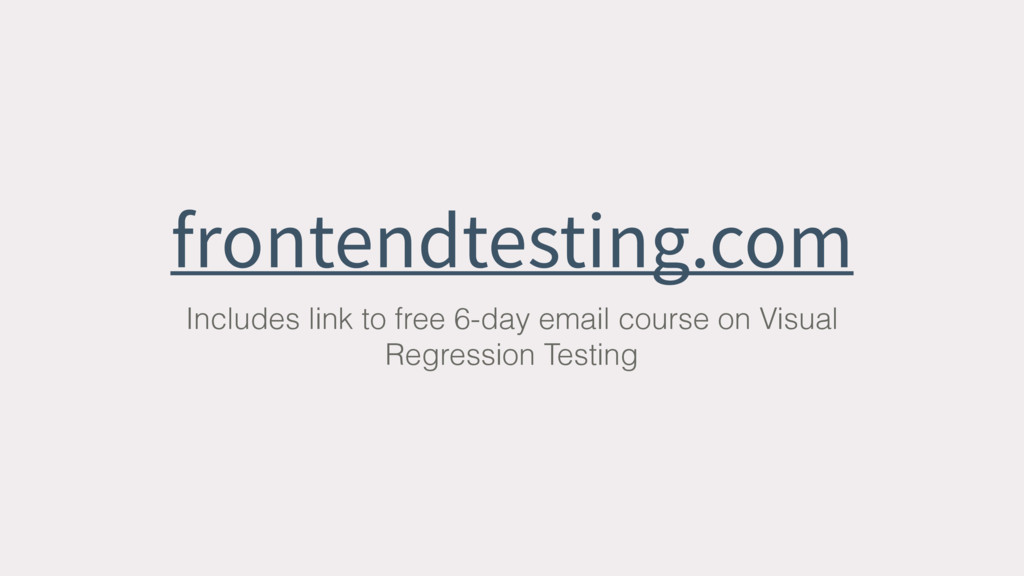 frontendtesting.com Includes link to free 6-day...