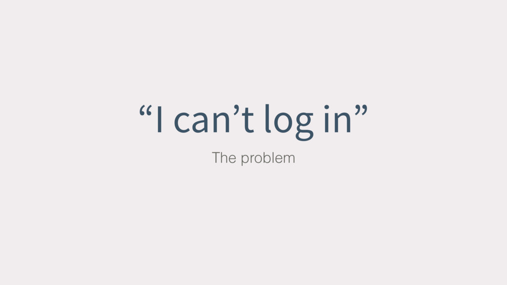 """I can't log in"" The problem"