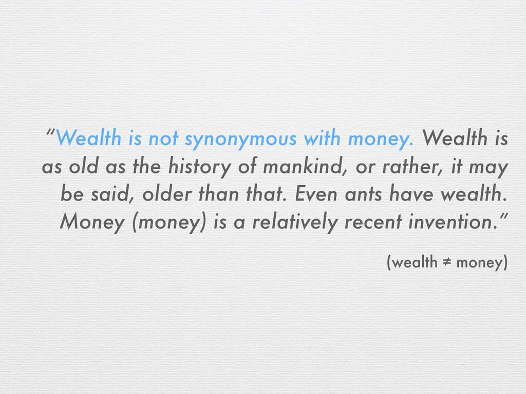 """""""Wealth is not synonymous with money. Wealth is..."""