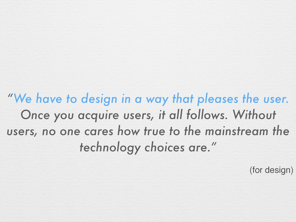 """""""We have to design in a way that pleases the us..."""