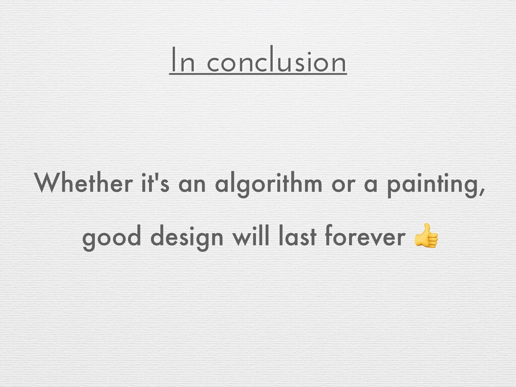 Whether it's an algorithm or a painting, good d...