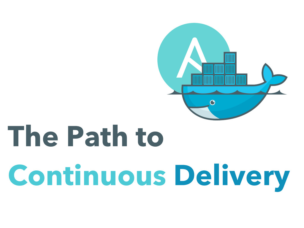 The Path to Continuous Delivery