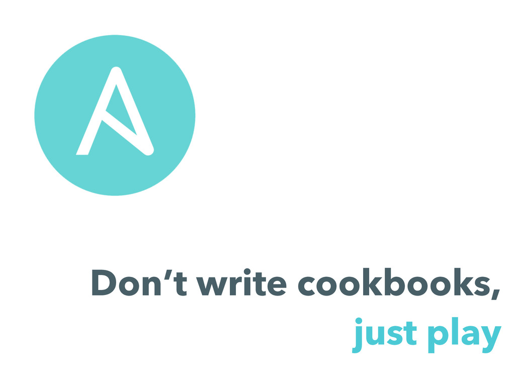 Don't write cookbooks, just play