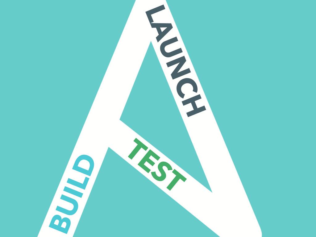 BUILD TEST LAUNCH