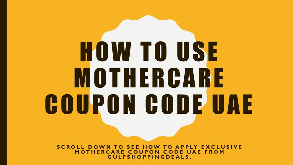 HOW TO USE MOTHERCARE COUPON CODE UAE S C R O L...