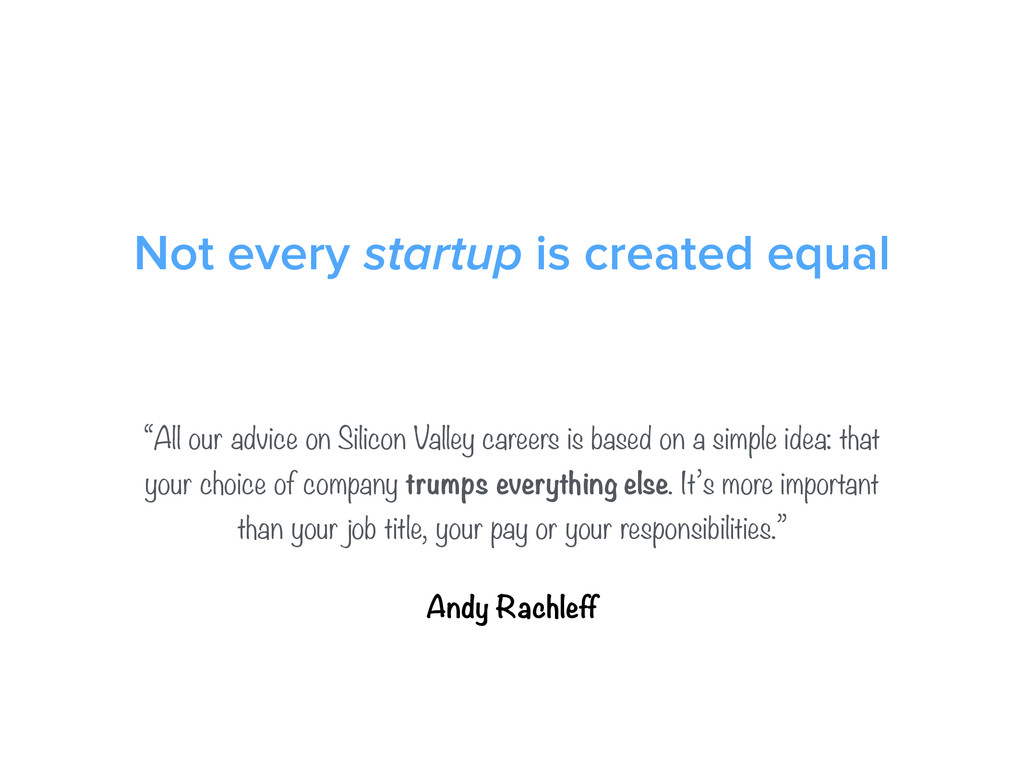 """Not every startup is created equal """"All our adv..."""