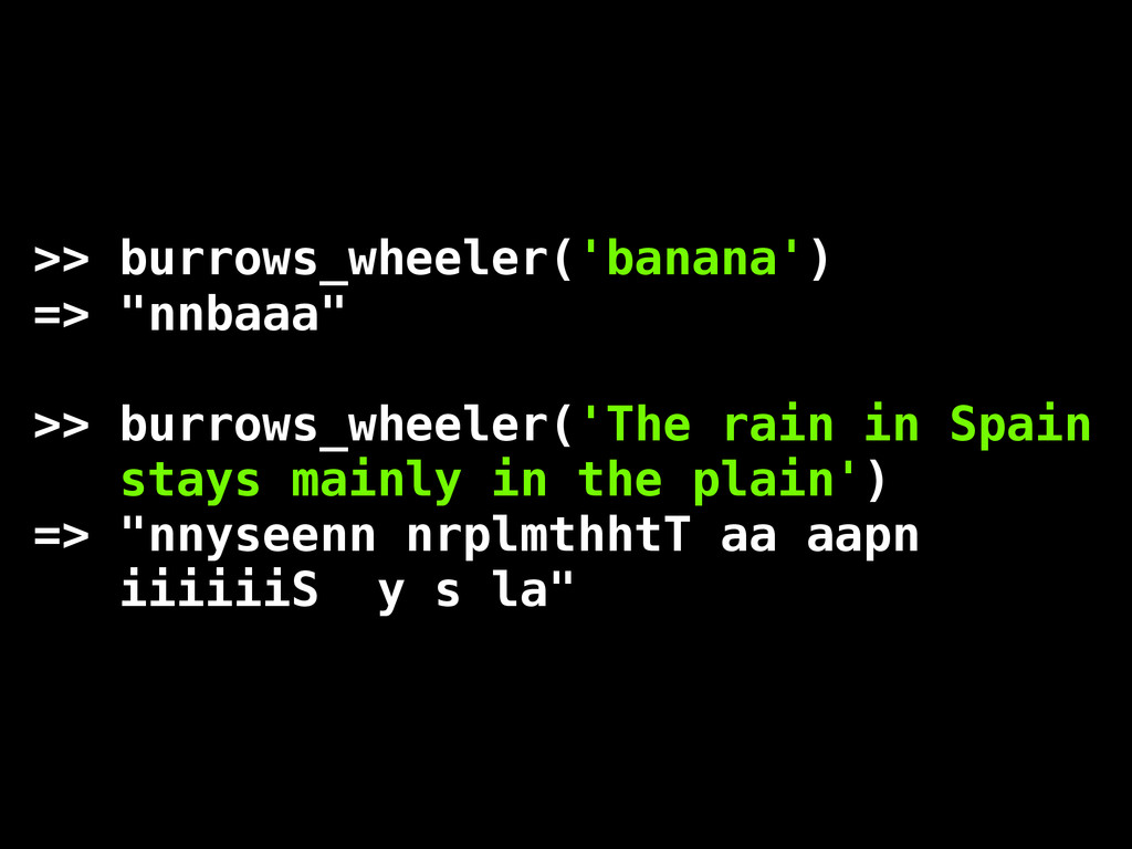 ">> burrows_wheeler('banana') => ""nnbaaa"" >> bur..."