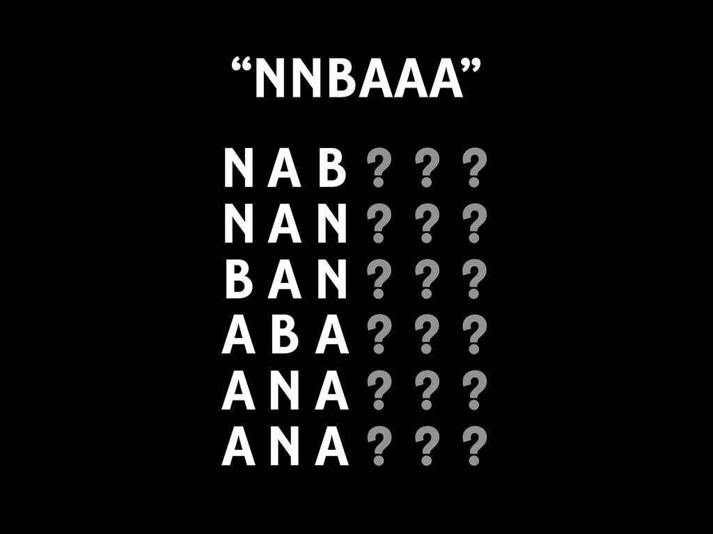 ? A B A ? ? ? B A N ? ? ? ? A N A ? ? ? ? N A N...