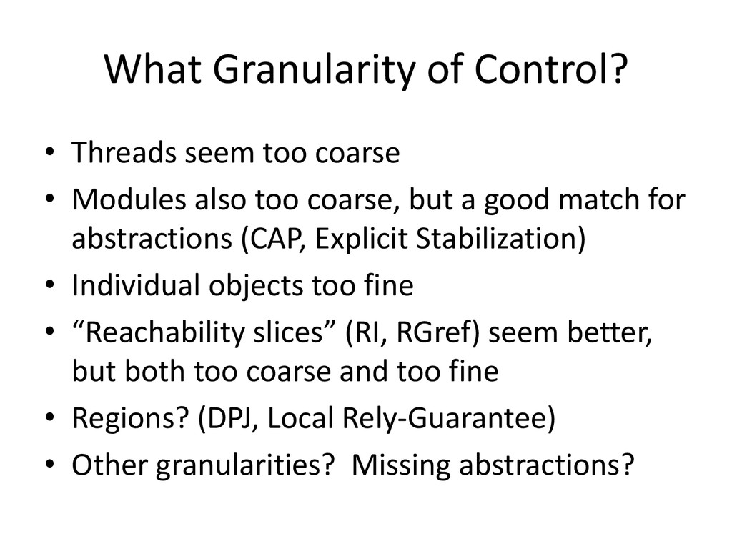 What Granularity of Control? • Threads seem too...