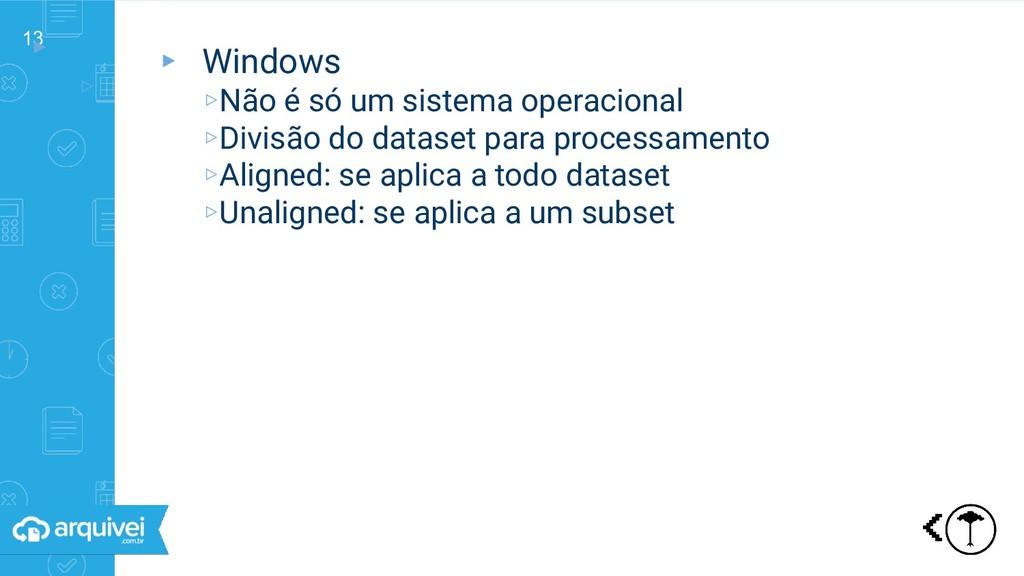 13 ▸ ▹ Windows ▸ Windows ▹Não é só um sistema o...