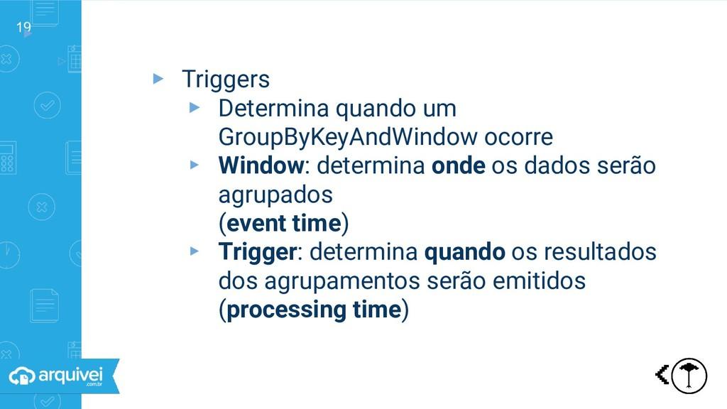 19 ▸ ▹ Triggers ▸ Triggers ▸ Determina quando u...