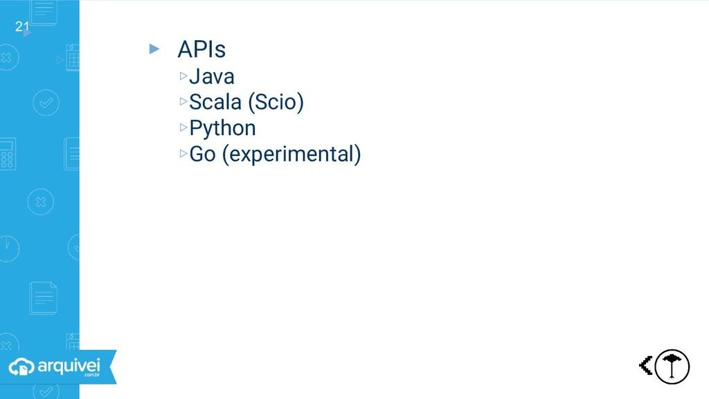 21 ▸ ▹ Triggers ▸ APIs ▹Java ▹Scala (Scio) ▹Pyt...