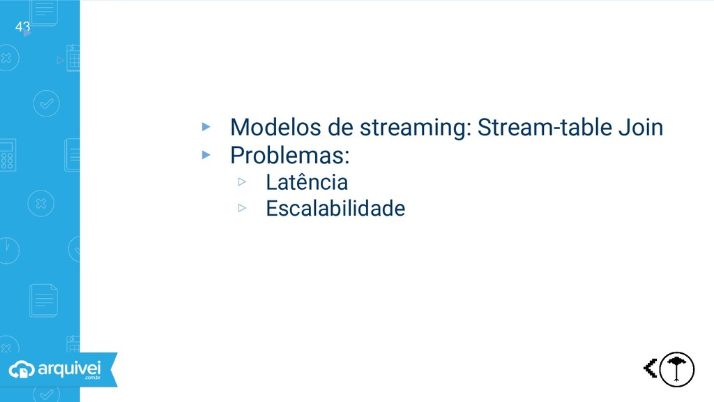 43 ▸ ▹ Streaming: diferentes modelos ▸ Modelos ...