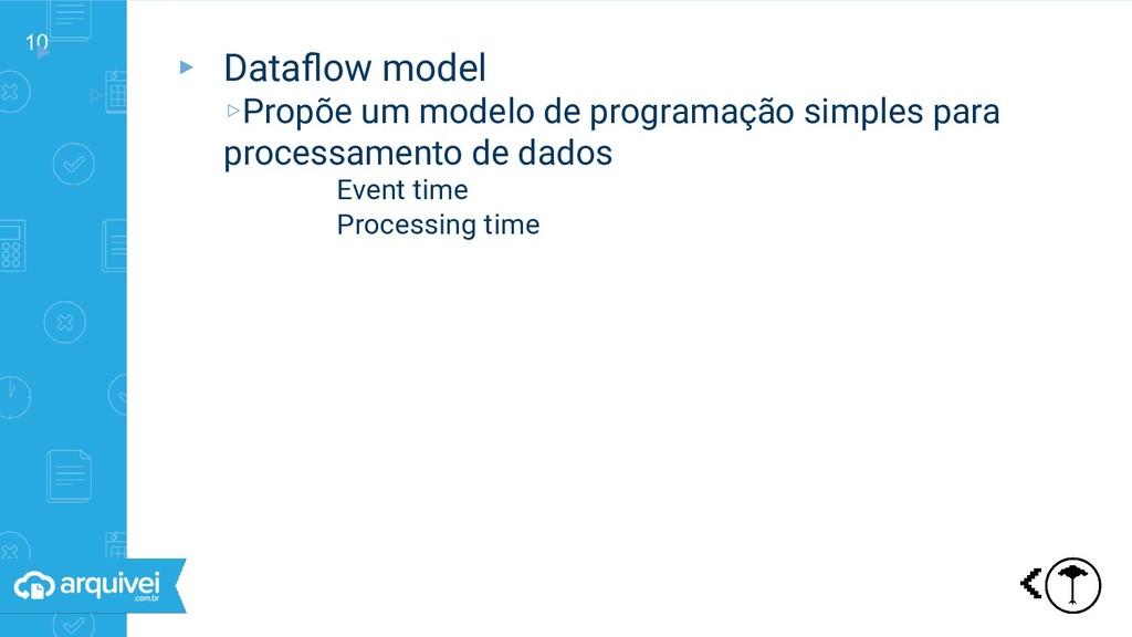 10 ▸ ▹ Dataflow model ▸ Dataflow model ▹Propõe um...