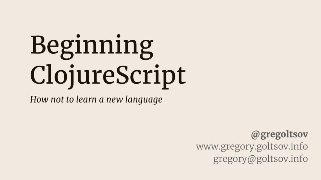 Beginning ClojureScript How not to learn a new ...