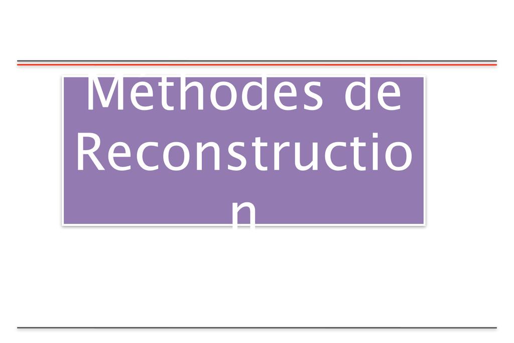 Méthodes de Reconstructio n