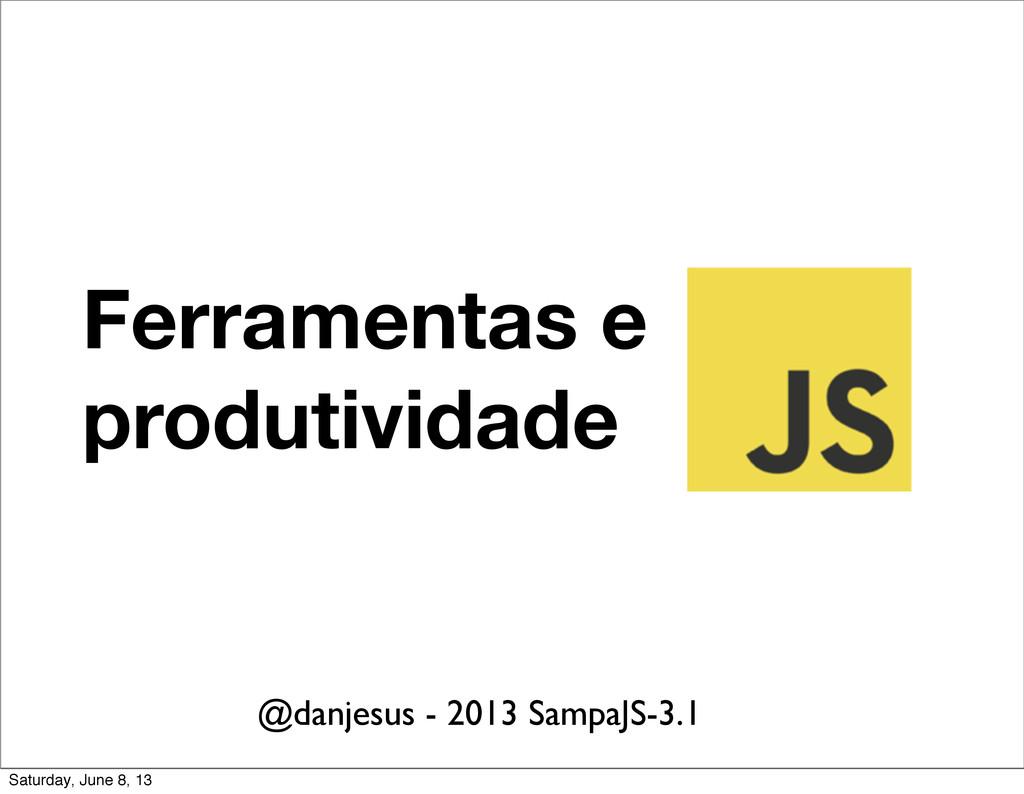 Ferramentas e produtividade @danjesus - 2013 Sa...