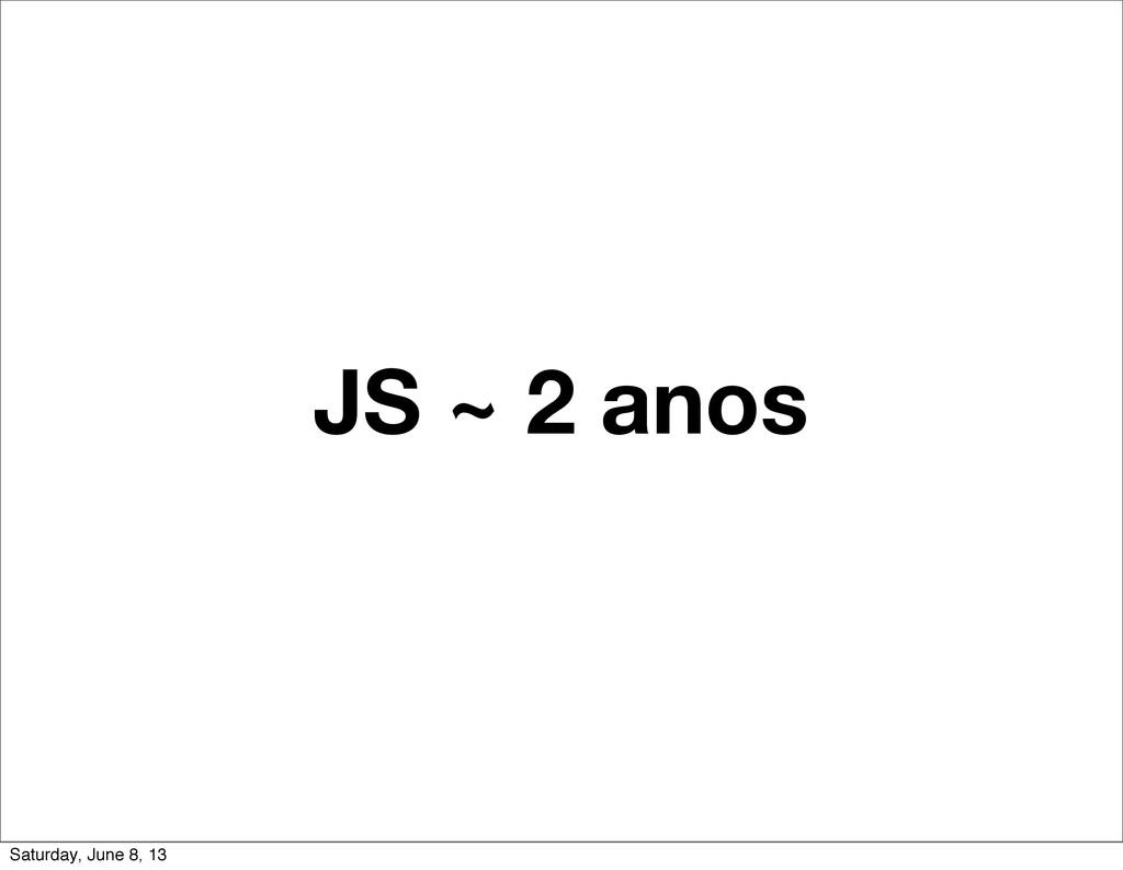 JS ~ 2 anos Saturday, June 8, 13