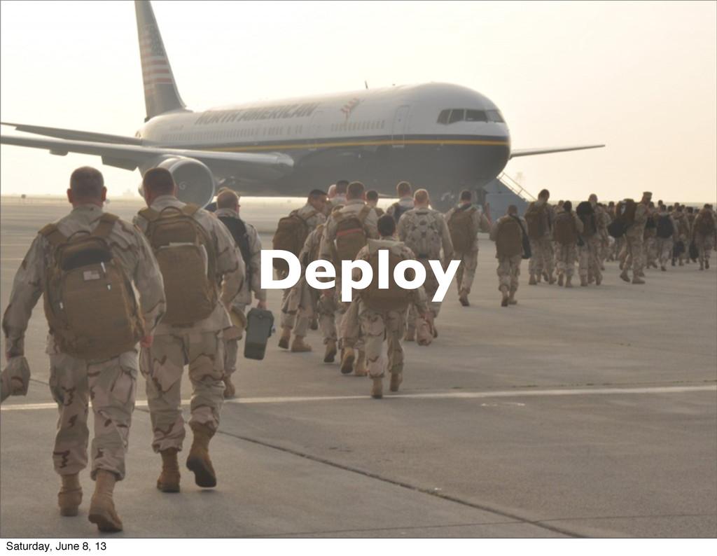 Deploy Saturday, June 8, 13