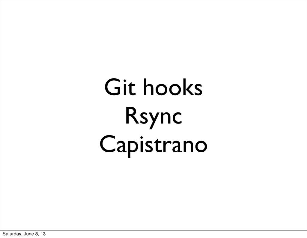 Git hooks Rsync Capistrano Saturday, June 8, 13