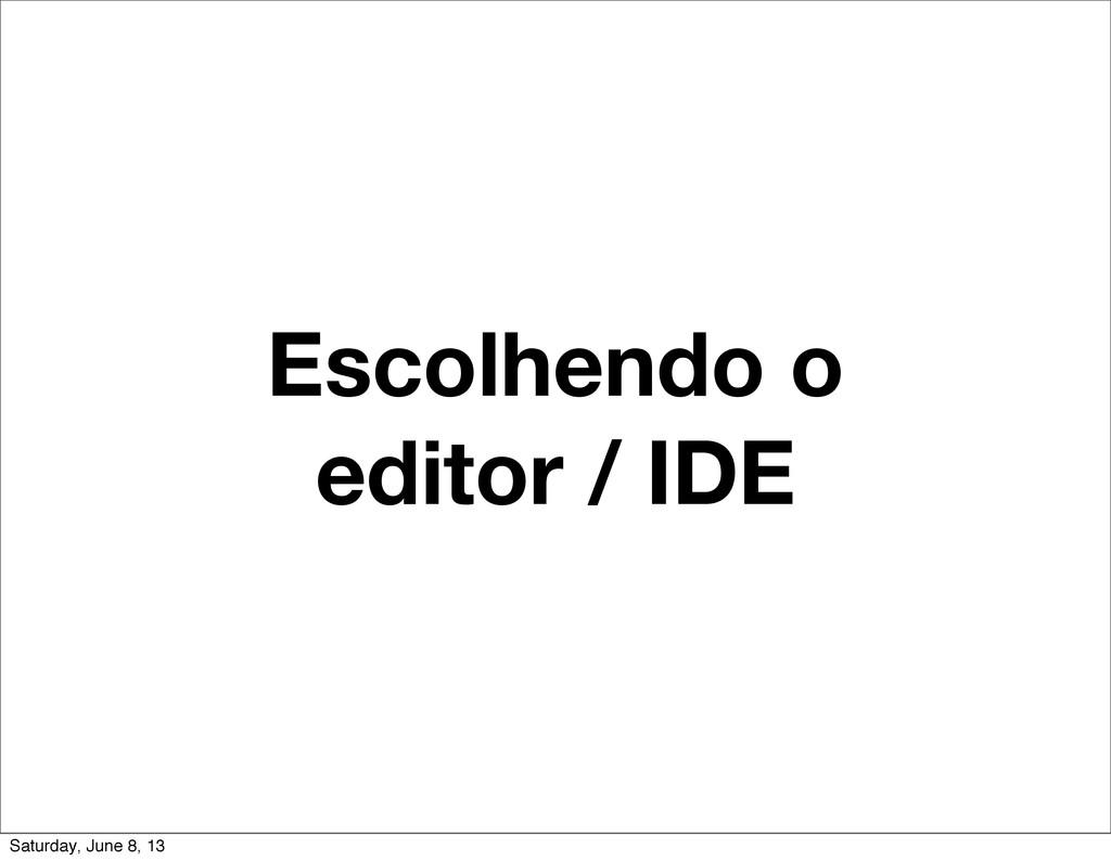 Escolhendo o editor / IDE Saturday, June 8, 13
